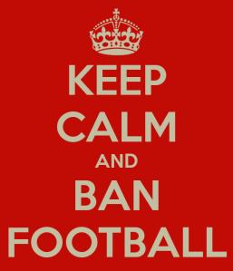keep-calm-and-ban-football